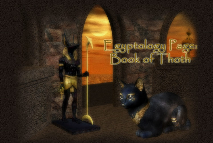 Welcome to the Egyptology  Page:  Book of Thoth!  This comprehensive site examines Ancient Egyptian education (institutions, tools,  professions), fashion (clothing, accessories, makeup), philosophy, recreation (sports and games), religion  (mummification, sarcophagi, myths, over 200 deities), and writing system (hieroglyphics, hieratic, demotic) and  features awards, games, museum, library, and newspaper.